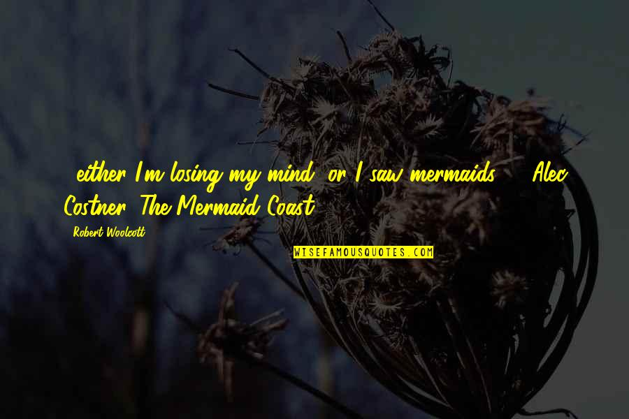 Losing The Mind Quotes By Robert Woolcott: ...either I'm losing my mind, or I saw