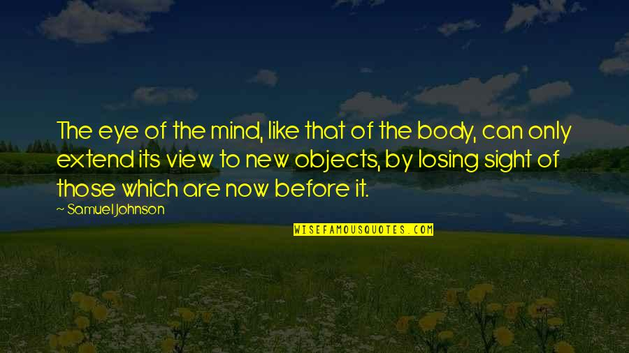 Losing The Mind Quotes By Samuel Johnson: The eye of the mind, like that of
