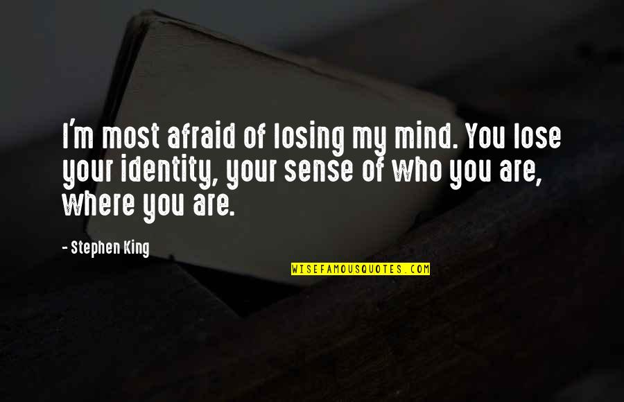 Losing The Mind Quotes By Stephen King: I'm most afraid of losing my mind. You