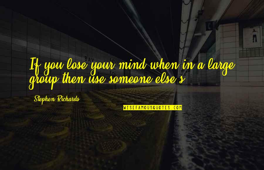 Losing The Mind Quotes By Stephen Richards: If you lose your mind when in a