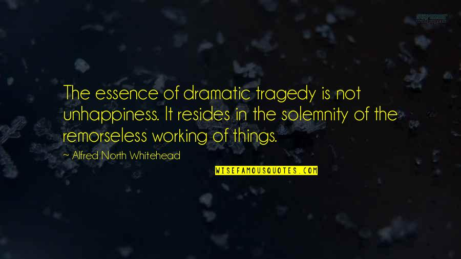 Losing Your Dreams Quotes By Alfred North Whitehead: The essence of dramatic tragedy is not unhappiness.