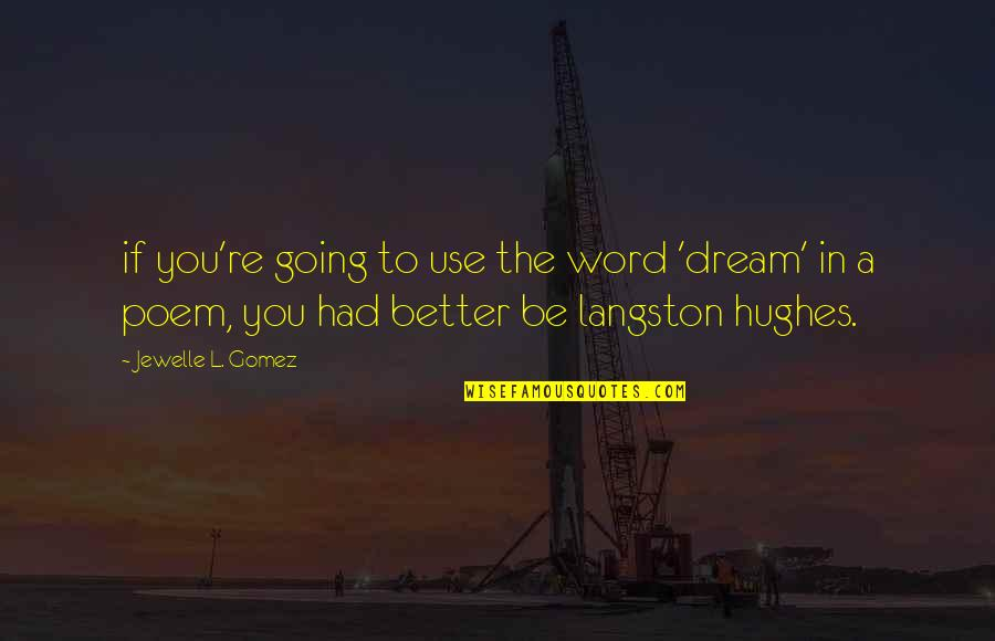 Losing Your Dreams Quotes By Jewelle L. Gomez: if you're going to use the word 'dream'