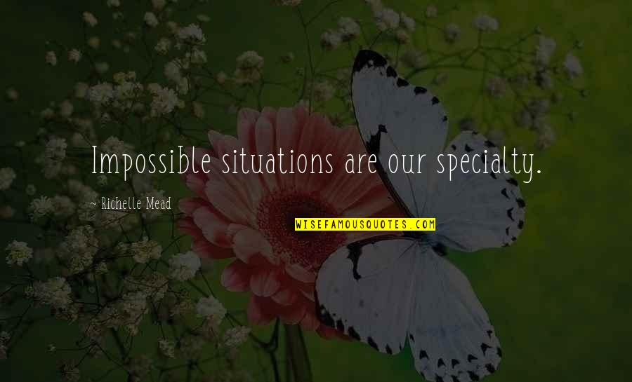 Losing Your Dreams Quotes By Richelle Mead: Impossible situations are our specialty.