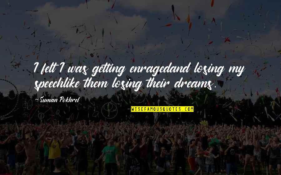 Losing Your Dreams Quotes By Suman Pokhrel: I felt I was getting enragedand losing my