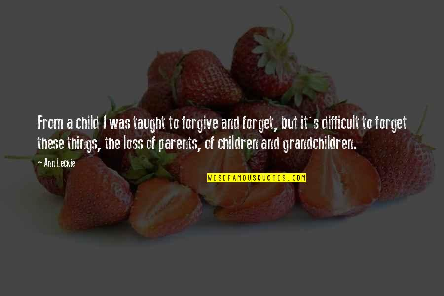 Loss Of A Child Quotes By Ann Leckie: From a child I was taught to forgive
