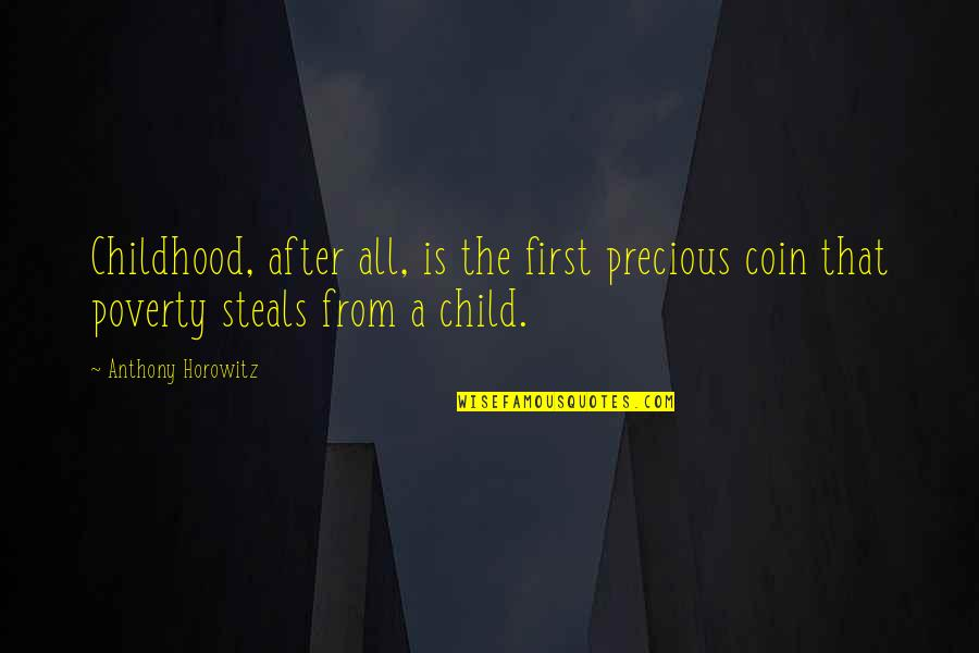 Loss Of A Child Quotes By Anthony Horowitz: Childhood, after all, is the first precious coin
