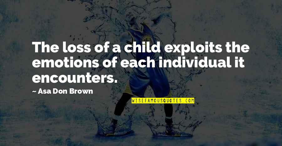 Loss Of A Child Quotes By Asa Don Brown: The loss of a child exploits the emotions