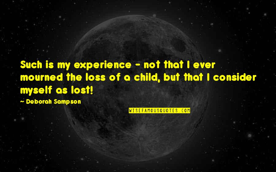 Loss Of A Child Quotes By Deborah Sampson: Such is my experience - not that I
