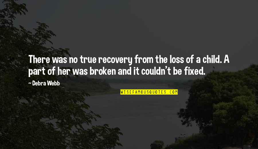 Loss Of A Child Quotes By Debra Webb: There was no true recovery from the loss