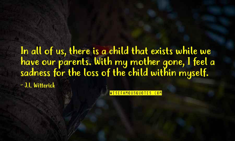 Loss Of A Child Quotes By J.L. Witterick: In all of us, there is a child