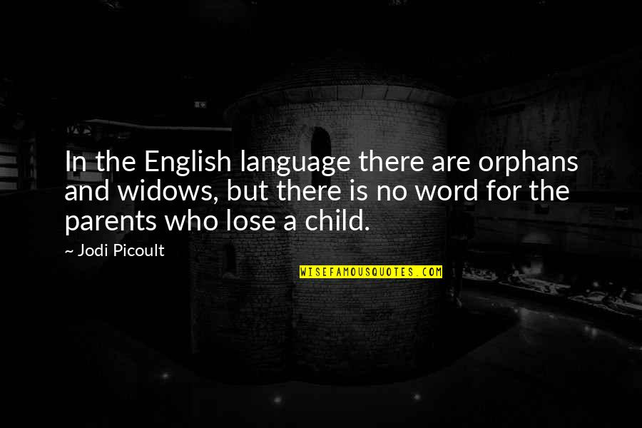 Loss Of A Child Quotes By Jodi Picoult: In the English language there are orphans and