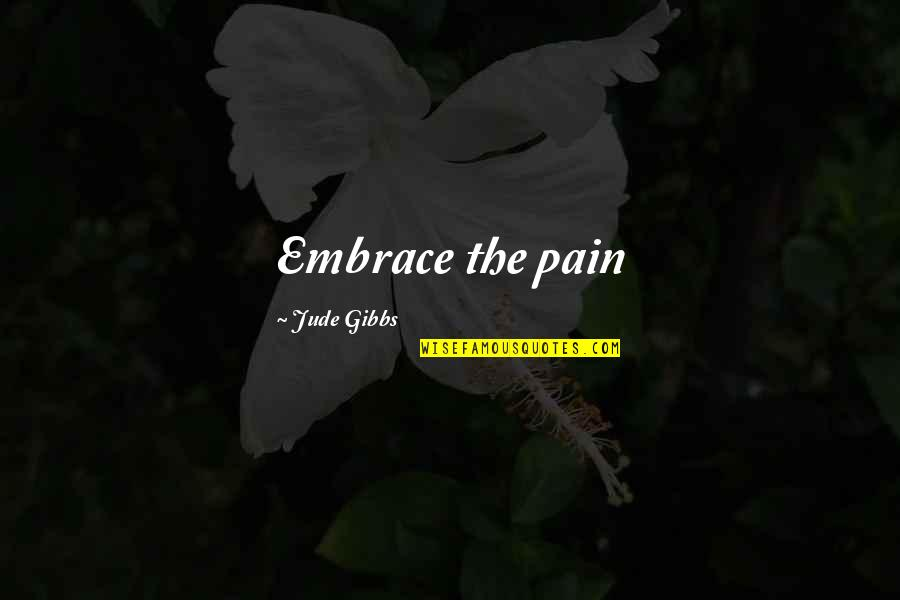 Loss Of A Child Quotes By Jude Gibbs: Embrace the pain