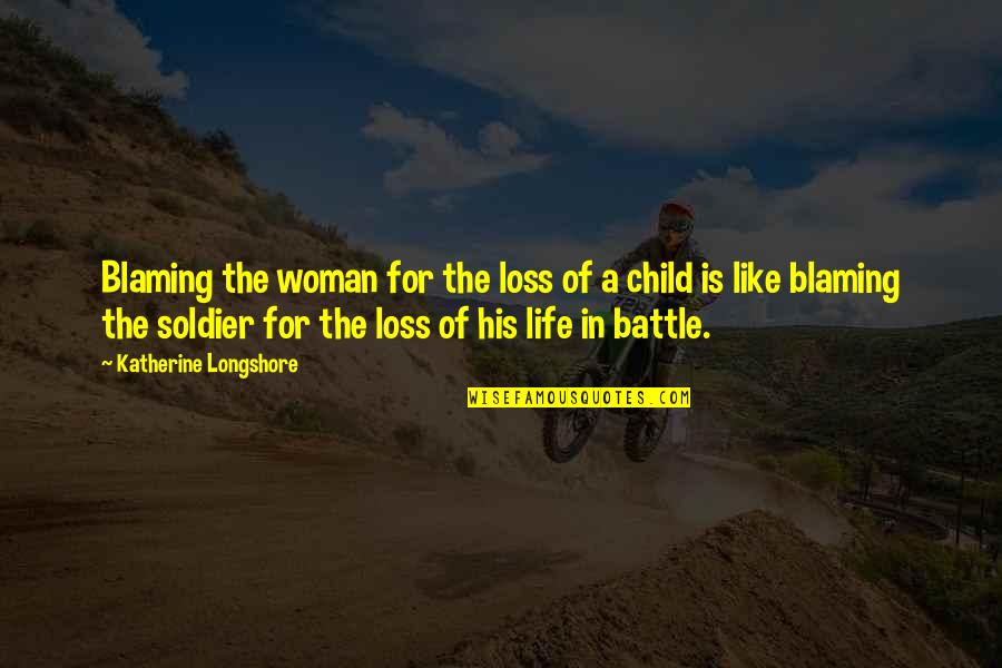 Loss Of A Child Quotes By Katherine Longshore: Blaming the woman for the loss of a
