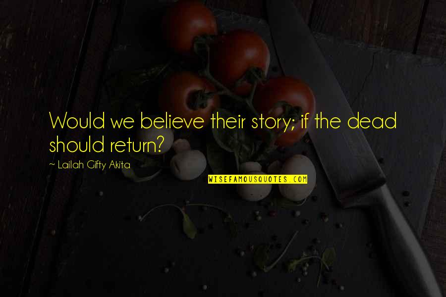 Loss Of A Child Quotes By Lailah Gifty Akita: Would we believe their story; if the dead