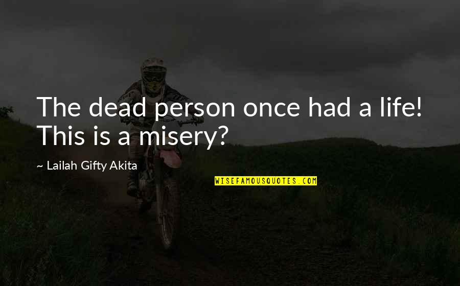 Loss Of A Child Quotes By Lailah Gifty Akita: The dead person once had a life! This