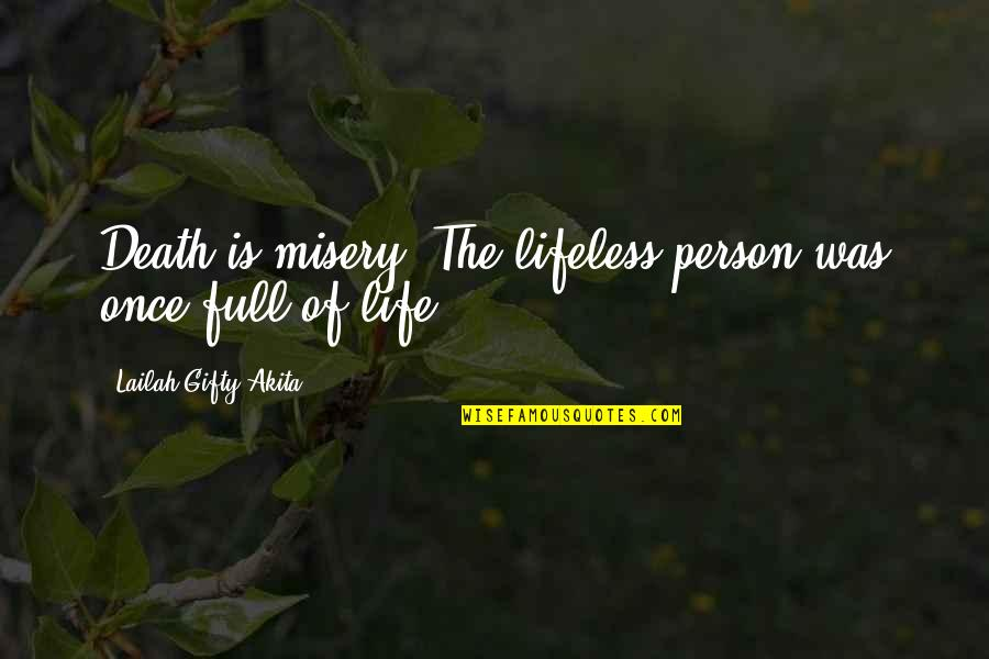 Loss Of A Child Quotes By Lailah Gifty Akita: Death is misery! The lifeless person was once