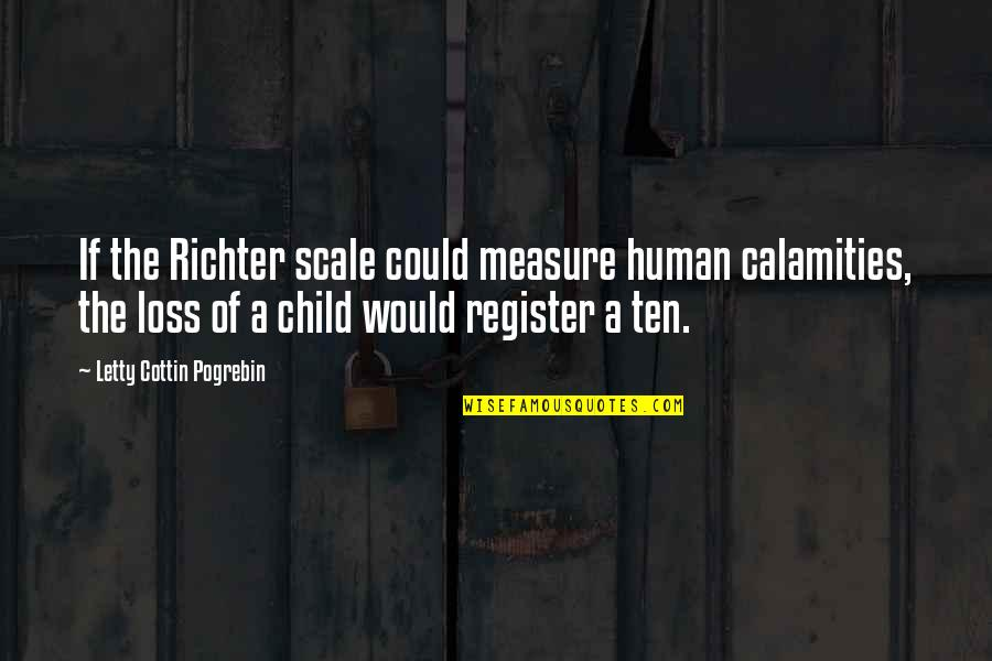Loss Of A Child Quotes By Letty Cottin Pogrebin: If the Richter scale could measure human calamities,
