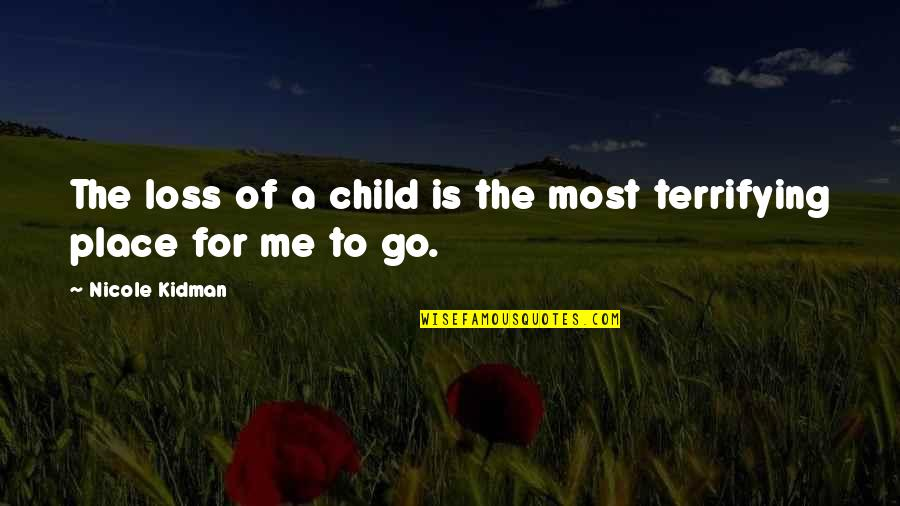 Loss Of A Child Quotes By Nicole Kidman: The loss of a child is the most