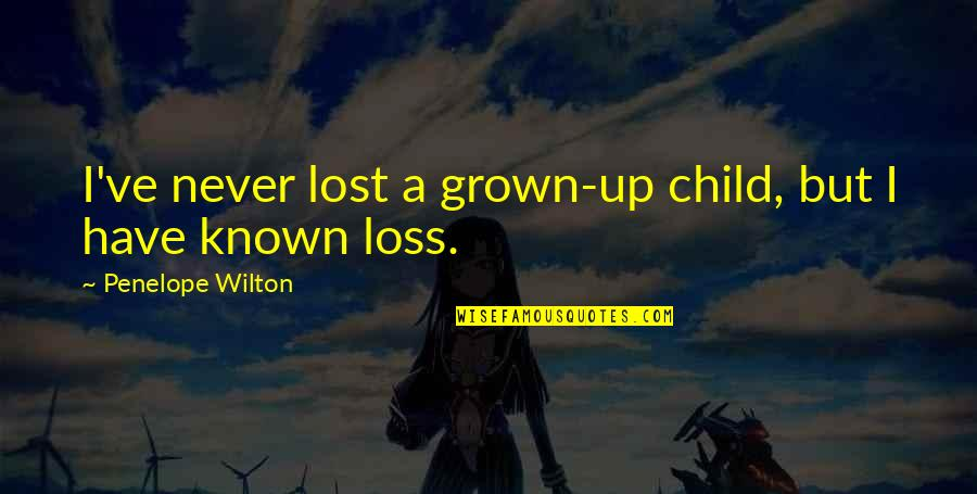 Loss Of A Child Quotes By Penelope Wilton: I've never lost a grown-up child, but I
