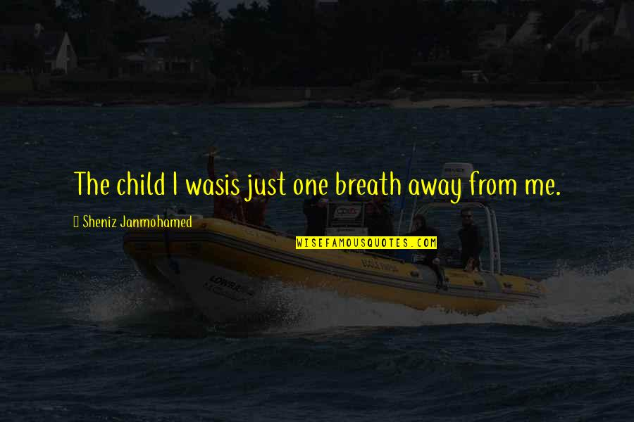 Loss Of A Child Quotes By Sheniz Janmohamed: The child I wasis just one breath away