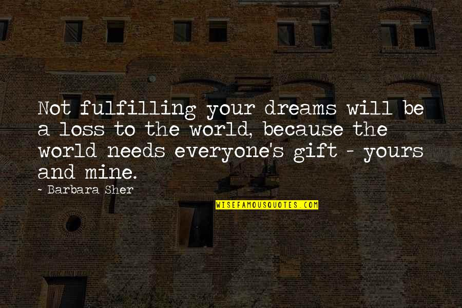 Loss Of Dreams Quotes By Barbara Sher: Not fulfilling your dreams will be a loss