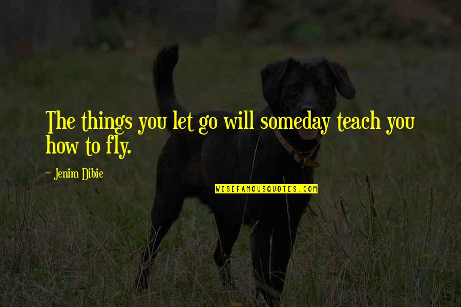 Loss Of Dreams Quotes By Jenim Dibie: The things you let go will someday teach