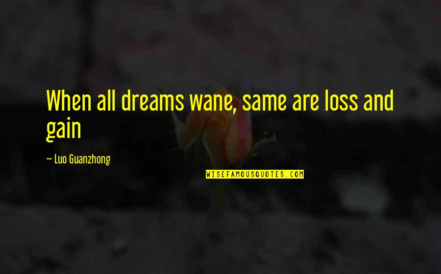 Loss Of Dreams Quotes By Luo Guanzhong: When all dreams wane, same are loss and