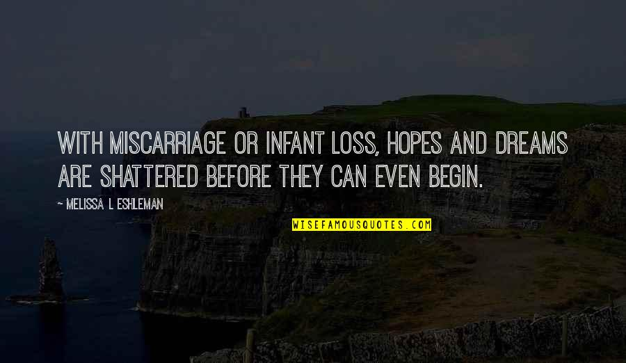 Loss Of Dreams Quotes By Melissa L Eshleman: With miscarriage or infant loss, hopes and dreams