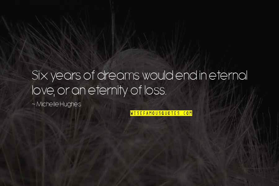 Loss Of Dreams Quotes By Michelle Hughes: Six years of dreams would end in eternal