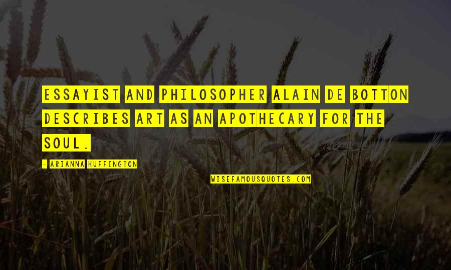 Loss Of Innocence Catcher In The Rye Quotes By Arianna Huffington: Essayist and philosopher Alain de Botton describes art