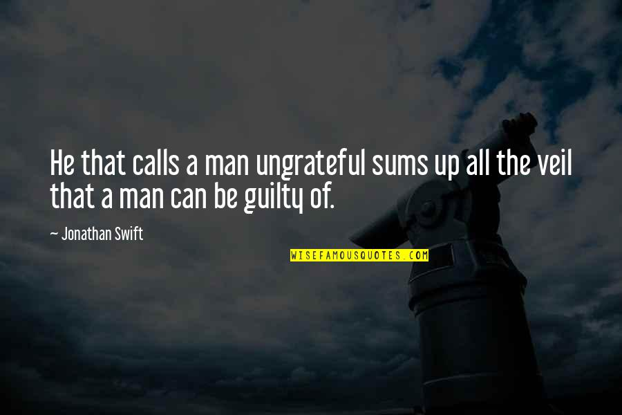 Loss Of Innocence Catcher In The Rye Quotes By Jonathan Swift: He that calls a man ungrateful sums up