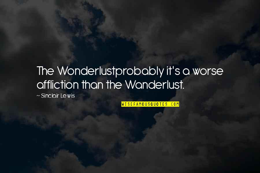 Loss Of Innocence Catcher In The Rye Quotes By Sinclair Lewis: The Wonderlustprobably it's a worse affliction than the