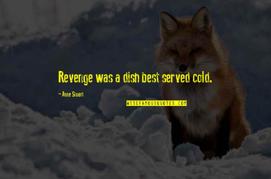 Loss Of Innocence In The Catcher In The Rye Quotes By Anne Stuart: Revenge was a dish best served cold.