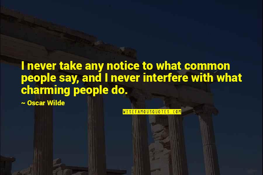 Loss Of Pet Quotes By Oscar Wilde: I never take any notice to what common