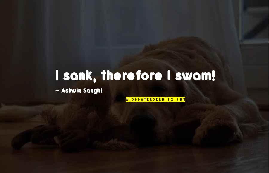 Loss Pets Quotes By Ashwin Sanghi: I sank, therefore I swam!