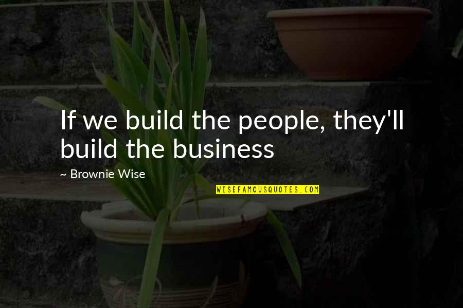 Loss Pets Quotes By Brownie Wise: If we build the people, they'll build the