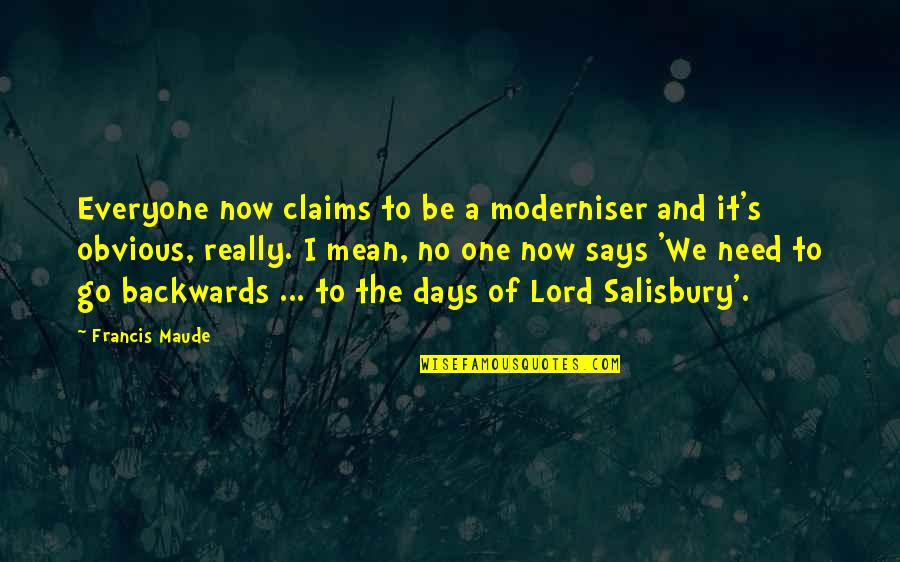 Loss Pets Quotes By Francis Maude: Everyone now claims to be a moderniser and