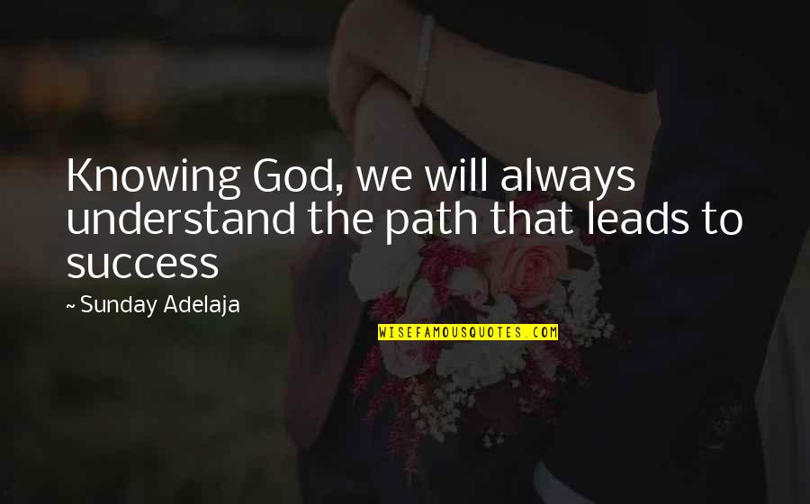 Loss Pets Quotes By Sunday Adelaja: Knowing God, we will always understand the path