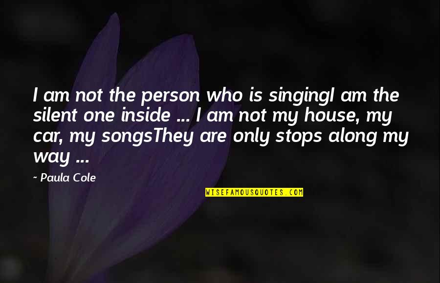 Lost Baby Boy Quotes By Paula Cole: I am not the person who is singingI