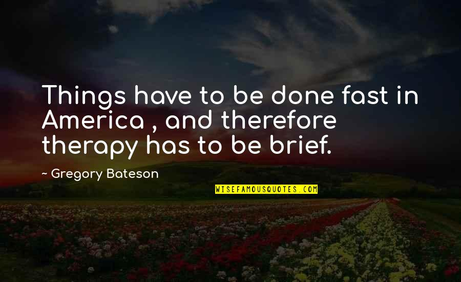 Lost Cause Tumblr Quotes By Gregory Bateson: Things have to be done fast in America