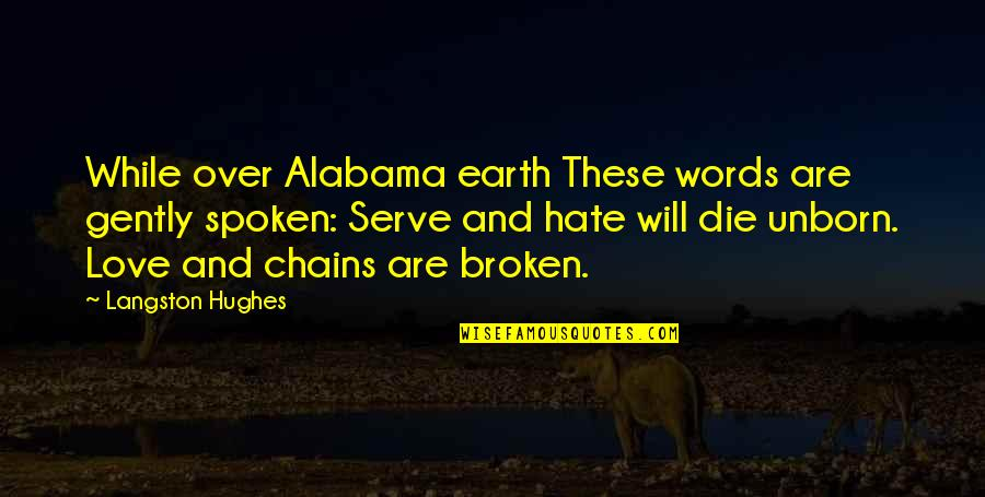 Lost Cause Tumblr Quotes By Langston Hughes: While over Alabama earth These words are gently