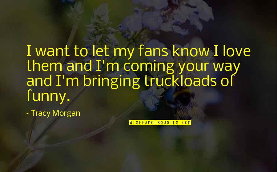 Lost Cause Tumblr Quotes By Tracy Morgan: I want to let my fans know I