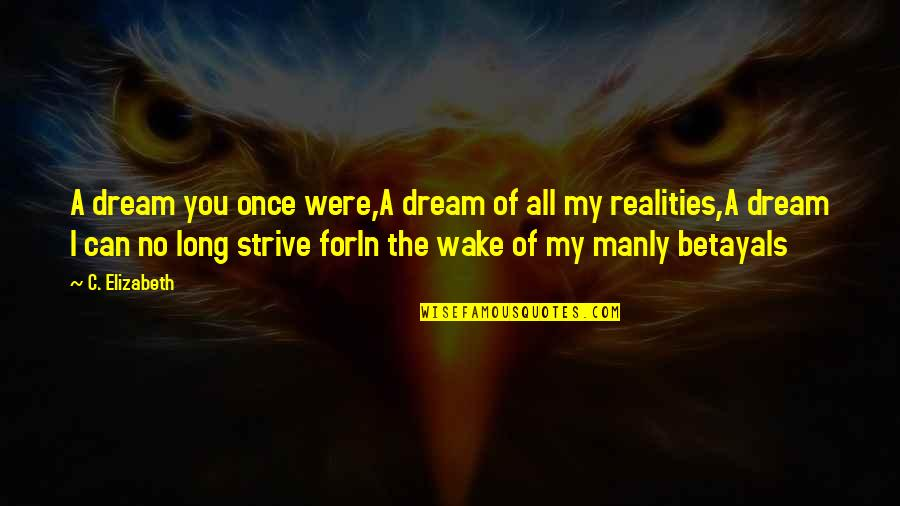 Lost Dreams Quotes By C. Elizabeth: A dream you once were,A dream of all