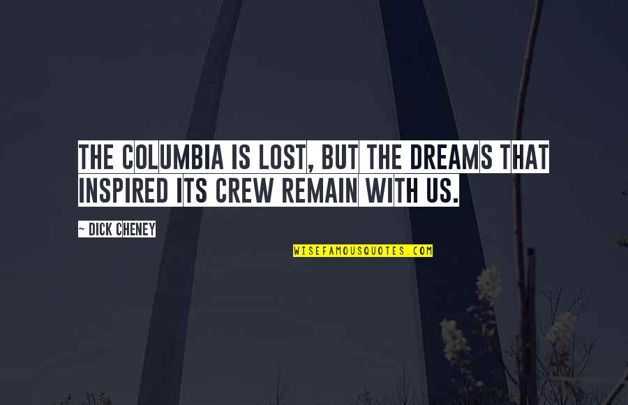 Lost Dreams Quotes By Dick Cheney: The Columbia is lost, but the dreams that