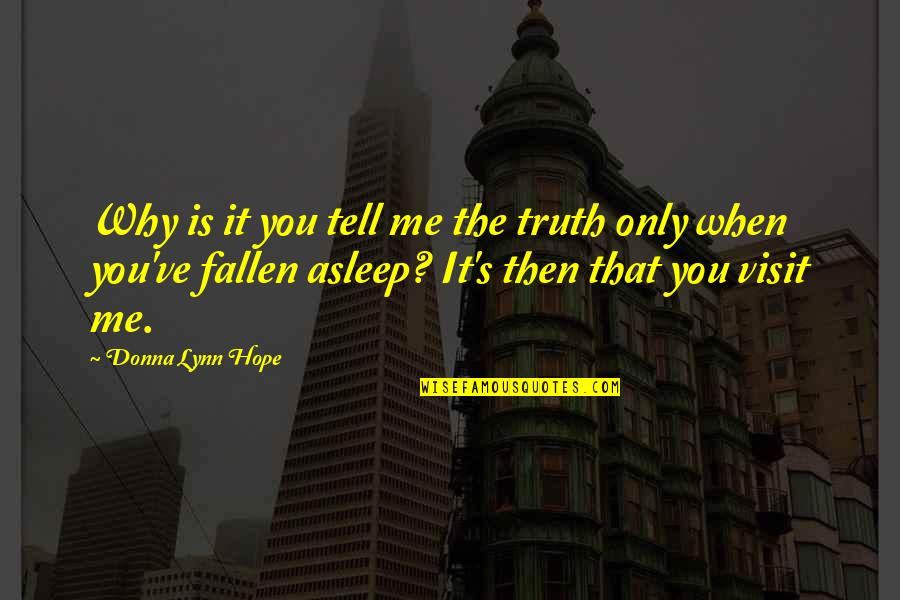 Lost Dreams Quotes By Donna Lynn Hope: Why is it you tell me the truth