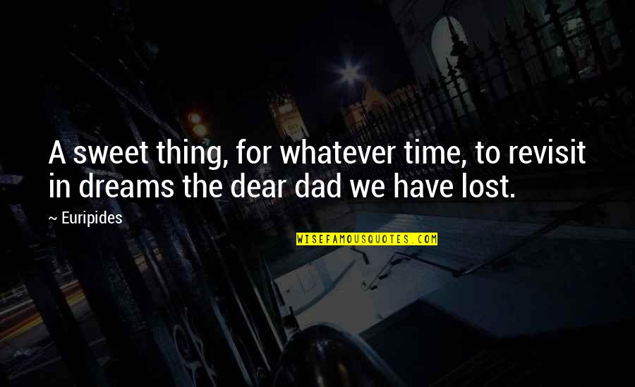 Lost Dreams Quotes By Euripides: A sweet thing, for whatever time, to revisit