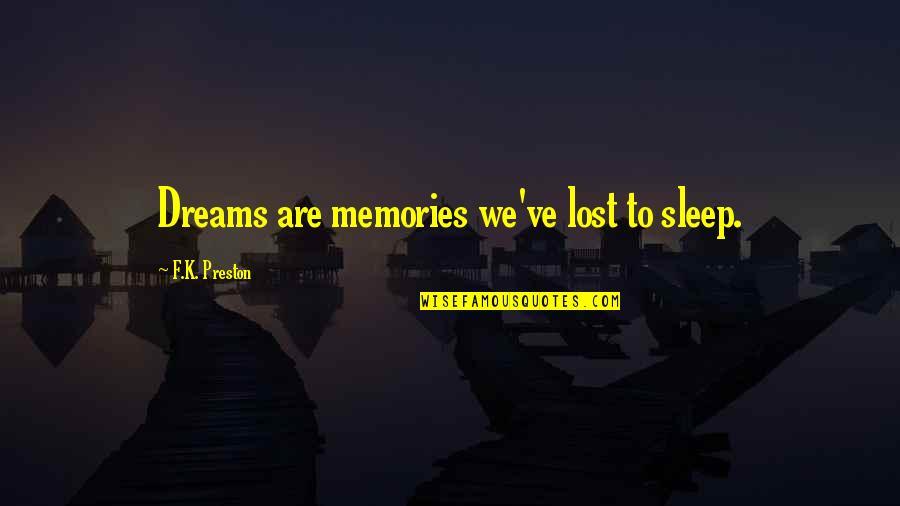 Lost Dreams Quotes By F.K. Preston: Dreams are memories we've lost to sleep.