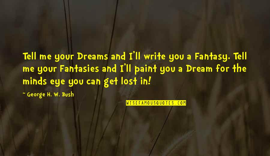 Lost Dreams Quotes By George H. W. Bush: Tell me your Dreams and I'll write you