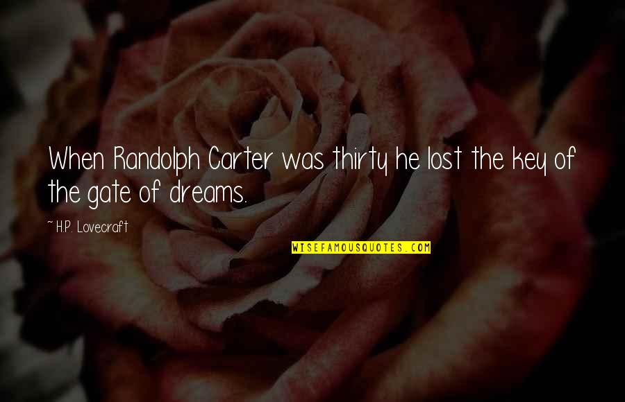 Lost Dreams Quotes By H.P. Lovecraft: When Randolph Carter was thirty he lost the