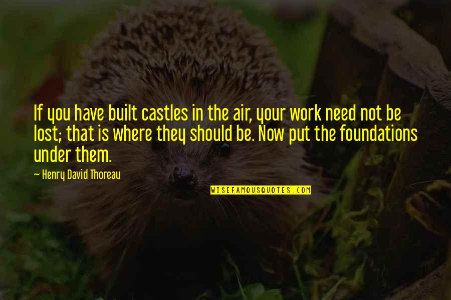 Lost Dreams Quotes By Henry David Thoreau: If you have built castles in the air,